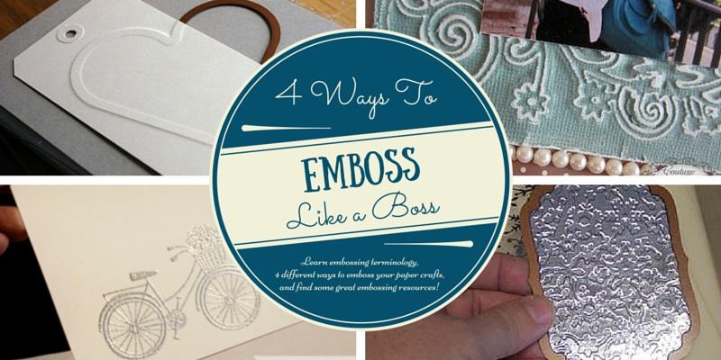 4 Ways to Emboss Like a Boss