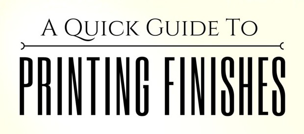A Quick Guide to Printing Finishes