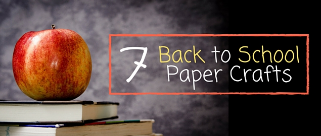 7 back to school paper crafts
