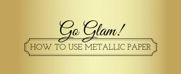 go glam how to use metallic paper